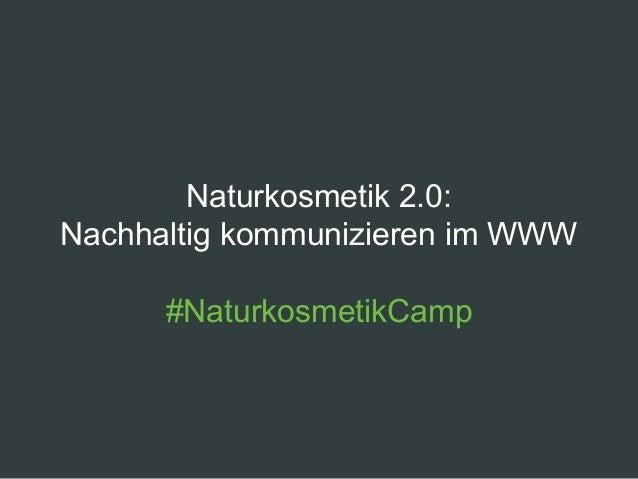 Naturkosmetik 2.0: Nachhaltig kommunizieren im WWW #NaturkosmetikCamp