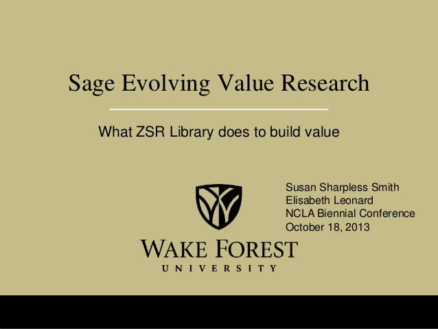 Sage Evolving Value Research What ZSR Library does to build value  Susan Sharpless Smith Elisabeth Leonard NCLA Biennial C...