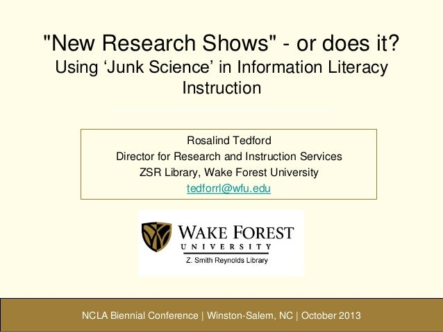 """""""New Research Shows"""" - or does it? Using """"Junk Science"""" in Information Literacy Instruction Rosalind Tedford Director for ..."""