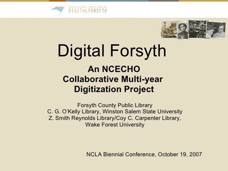 Digital Forsyth An NCECHO Collaborative Multi-year  Digitization Project NCLA Biennial Conference, October 19, 2007 Forsyt...