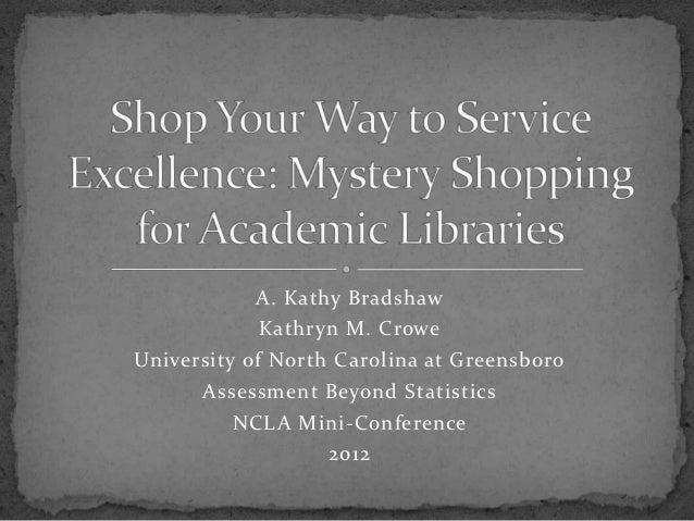 A. Kathy Bradshaw             Kathryn M. CroweUniversity of North Carolina at Greensboro      Assessment Beyond Statistics...