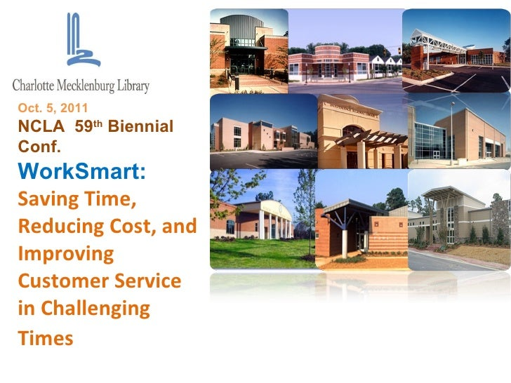 850,000 residents Oct. 5, 2011 NCLA  59 th  Biennial Conf.  WorkSmart:  Saving Time, Reducing Cost, and Improving Customer...