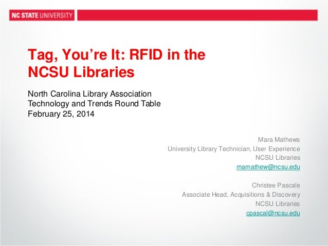 Tag, You're It: RFID in the NCSU Libraries Mara Mathews University Library Technician, User Experience NCSU Libraries mama...