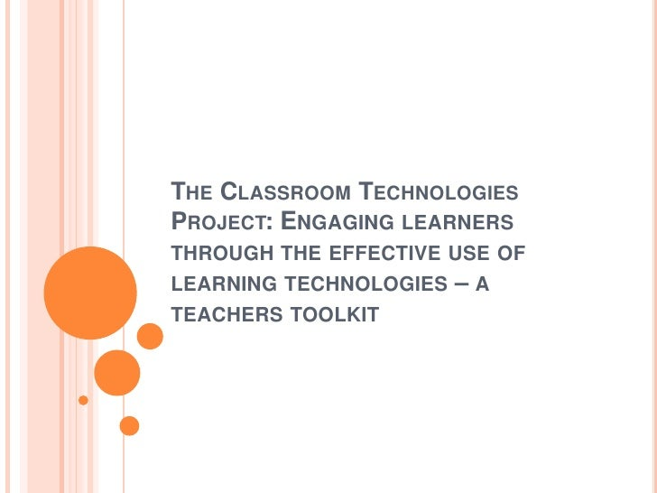 The Classroom Technologies Project: Engaging learners through the effective use of learning technologies – a teachers tool...