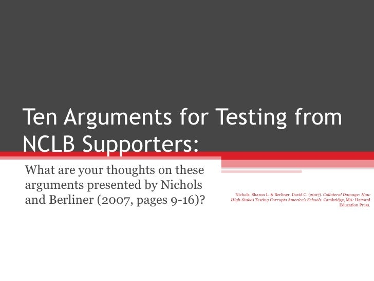 Ten Arguments for Testing from NCLB Supporters: What are your thoughts on these arguments presented by Nichols and Berline...