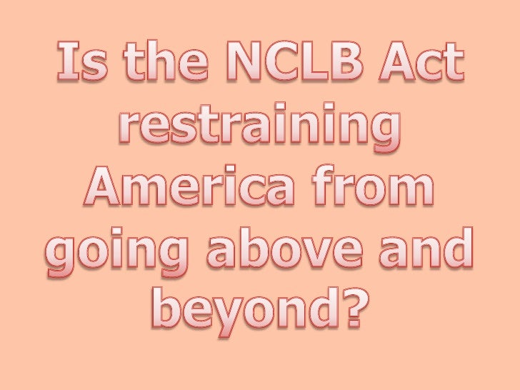 Is the NCLB Act restraining <br />America from going above and beyond?<br />