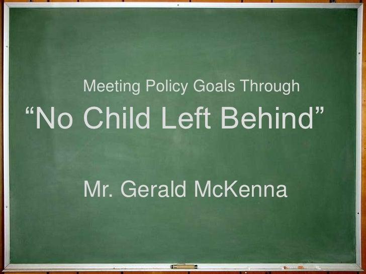 """Meeting Policy Goals Through<br />""""No Child Left Behind""""<br />Mr. Gerald McKenna<br />"""