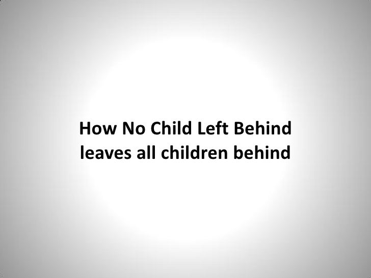 How No Child Left Behind leaves all children behind