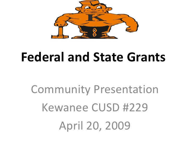 Community Presentation<br />Kewanee CUSD #229<br />April 20, 2009<br />Federal and State Grants<br />