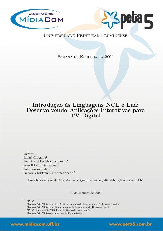 Universidade Federeal Fluminense Semana de Engenharia 2009 Introdu¸c˜ao `as Linguagens NCL e Lua: Desenvolvendo Aplica¸c˜o...
