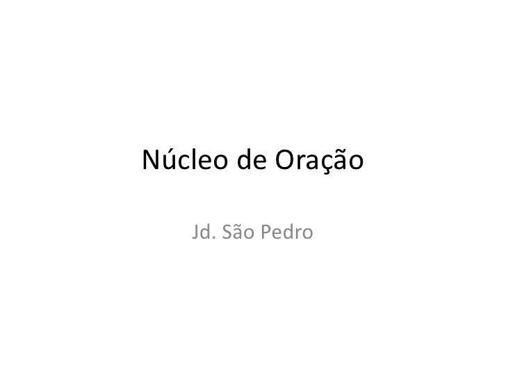 Núcleo de Oração<br />Jd. São Pedro<br />