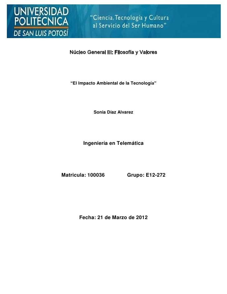 """Núcleo General III: Filosofía y Valores   """"El Impacto Ambiental de la Tecnología""""             Sonia Díaz Alvarez         I..."""