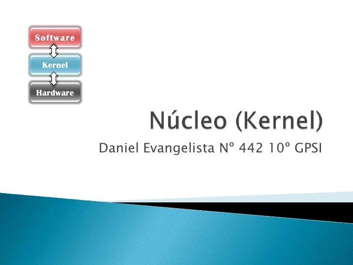 Núcleo (Kernel)<br />Daniel Evangelista Nº 442 10º GPSI<br />Software<br />Kernel<br />Hardware<br />
