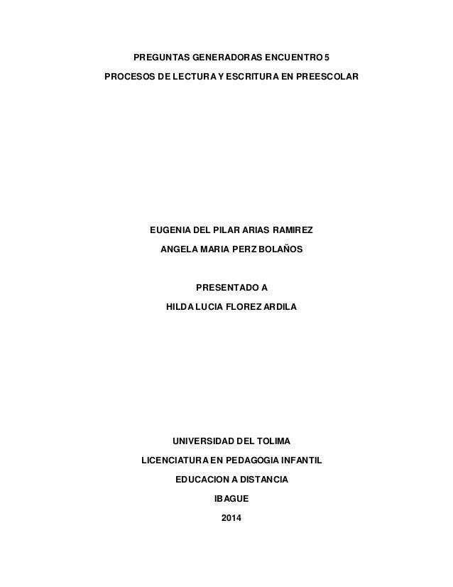 PREGUNTAS GENERADORAS ENCUENTRO 5 PROCESOS DE LECTURA Y ESCRITURA EN PREESCOLAR EUGENIA DEL PILAR ARIAS RAMIREZ ANGELA MAR...