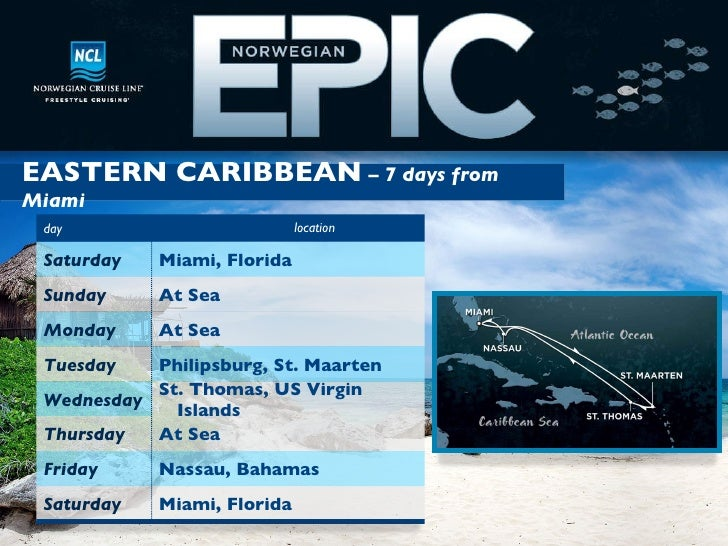 EASTERN CARIBBEAN  –  7 days from Miami At Sea Thursday St. Thomas, US Virgin Islands Wednesday Miami, Florida Saturday Na...