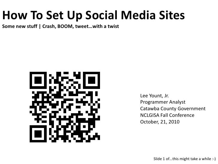 How To Set Up Social Media SitesSome new stuff | Crash, BOOM, tweet…with a twist<br />Lee Yount, Jr.<br />Programmer Analy...