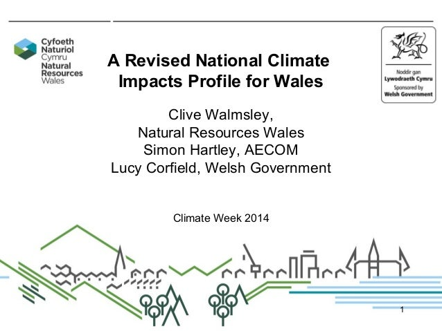 A Revised National Climate Impacts Profile for Wales Clive Walmsley, Natural Resources Wales Simon Hartley, AECOM Lucy Cor...