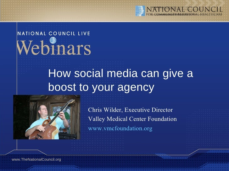 How social media can give a boost to your agency Chris Wilder, Executive Director Valley Medical Center Foundation www.vmc...