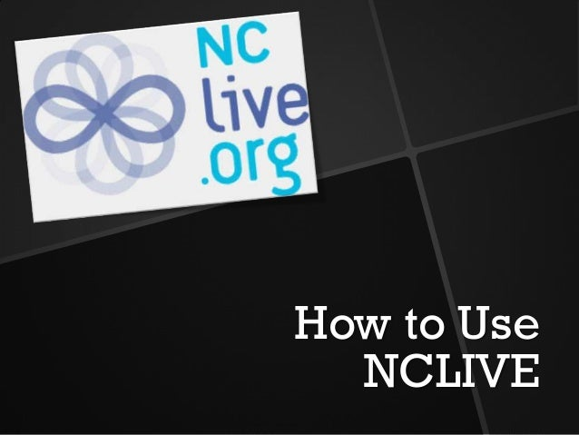 How to Use  NCLIVE