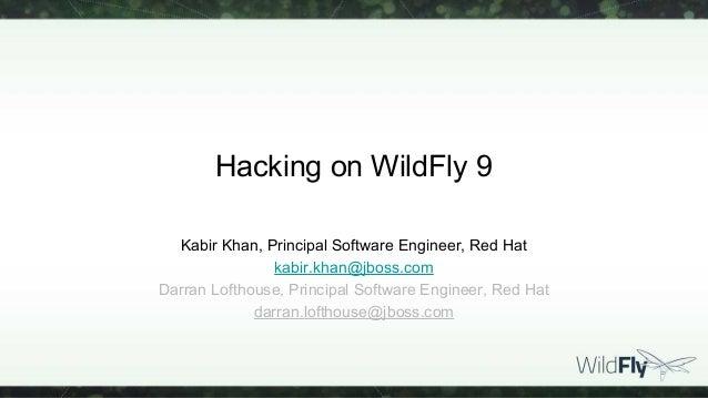 Hacking on WildFly 9 Kabir Khan, Principal Software Engineer, Red Hat kabir.khan@jboss.com Darran Lofthouse, Principal Sof...