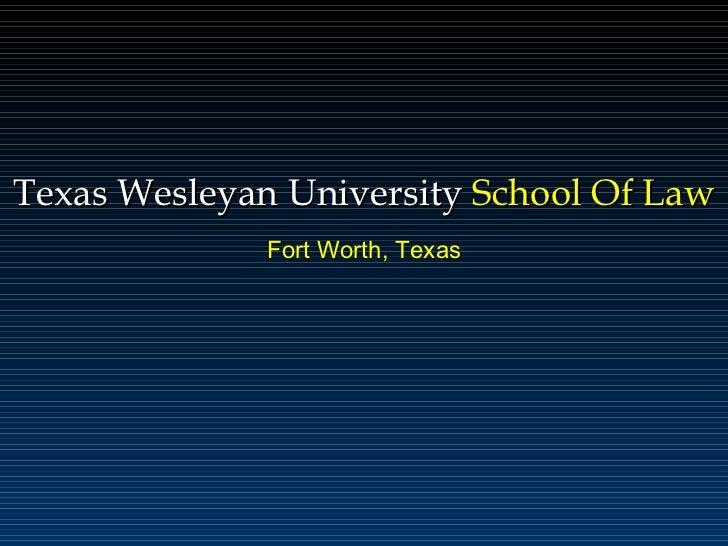 Texas Wesleyan University  School Of Law Fort Worth, Texas