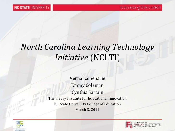 North Carolina Learning Technology Initiative (NCLTI)<br />Verna Lalbeharie<br />Emmy Coleman<br />Cynthia Sartain<br />Th...