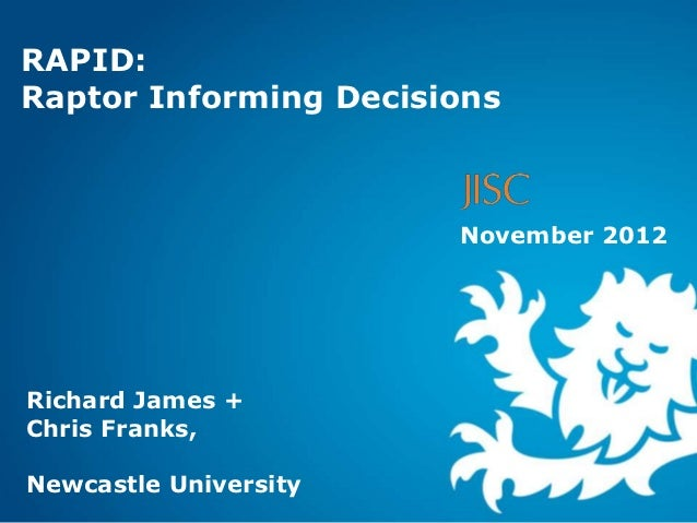 RAPID:Raptor Informing Decisions                       November 2012Richard James +Chris Franks,Newcastle University