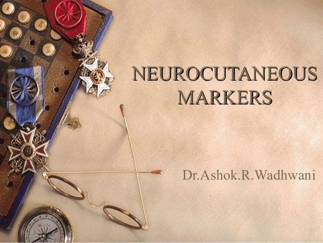 NEUROCUTANEOUSNEUROCUTANEOUS MARKERSMARKERS Dr.Ashok.R.Wadhwani