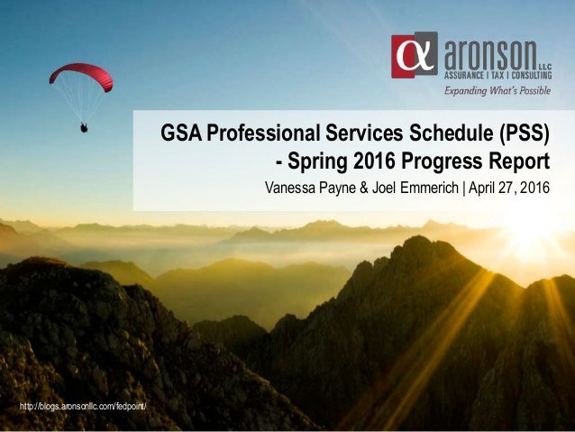 GSA Professional Services Schedule (PSS) - Spring 2016 Progress Report Vanessa Payne & Joel Emmerich | April 27, 2016 http...