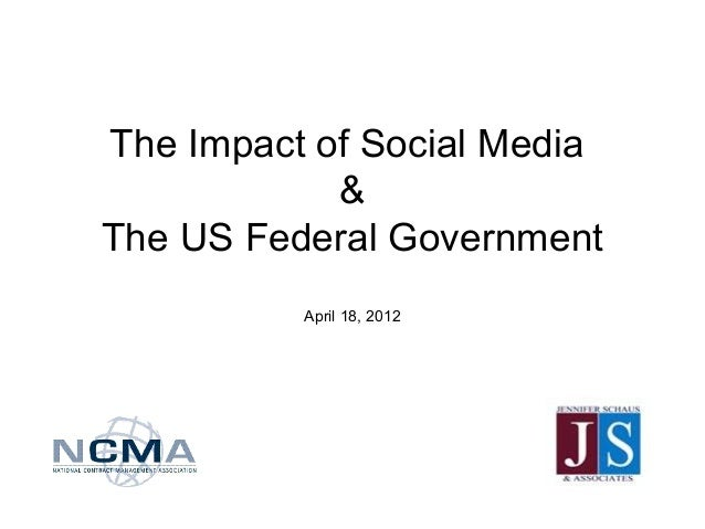 The Impact of Social Media&The US Federal GovernmentApril 18, 2012