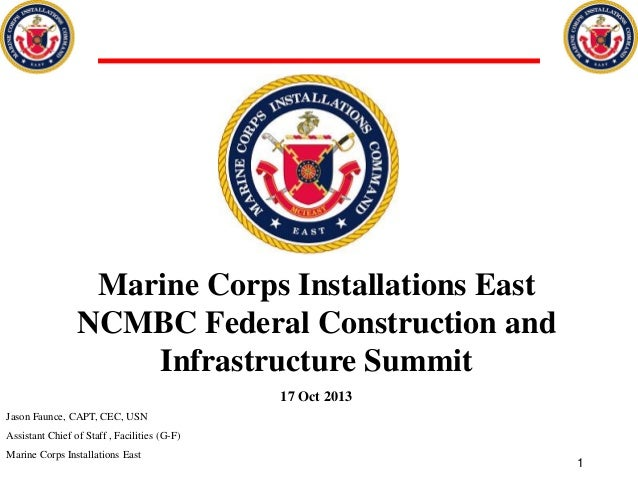 Marine Corps Installations East NCMBC Federal Construction and Infrastructure Summit 17 Oct 2013 Jason Faunce, CAPT, CEC, ...