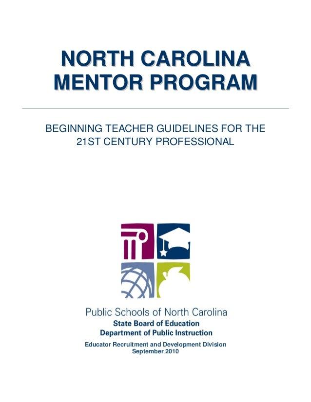 NNOORRTTHH CCAARROOLLIINNAA MMEENNTTOORR PPRROOGGRRAAMM BEGINNING TEACHER GUIDELINES FOR THE 21ST CENTURY PROFESSIONAL Edu...