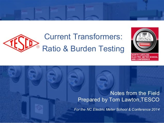 1 10/02/2012 Slide 1 Current Transformers: Ratio & Burden Testing Notes from the Field Prepared by Tom Lawton,TESCO For th...