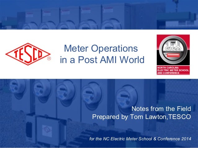 10/02/2012 Slide 1 Meter Operations in a Post AMI World Notes from the Field Prepared by Tom Lawton,TESCO for the NC Elect...