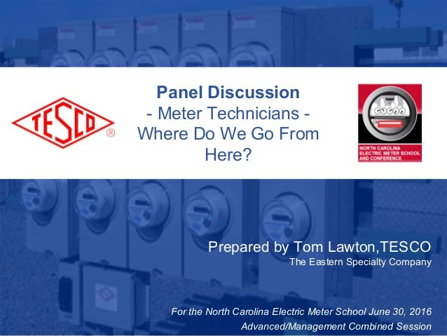 Slide 110/02/2012 Slide 1 Panel Discussion - Meter Technicians - Where Do We Go From Here? Prepared by Tom Lawton,TESCO Th...
