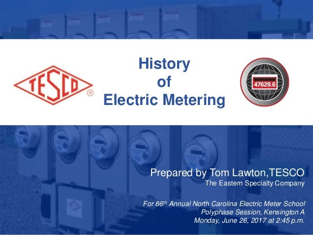 1 10/02/2012 Slide 1 History of Electric Metering Prepared by Tom Lawton,TESCO The Eastern Specialty Company For 86th Annu...