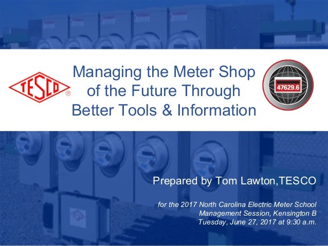 Slide 1 Prepared by Tom Lawton,TESCO for the 2017 North Carolina Electric Meter School Management Session, Kensington B Tu...