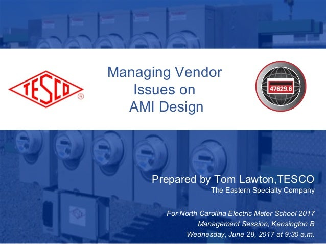 Slide 110/02/2012 Slide 1 Managing Vendor Issues on AMI Design Prepared by Tom Lawton,TESCO The Eastern Specialty Company ...