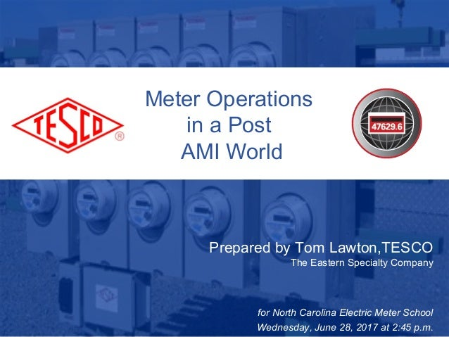 Slide 110/02/2012 Slide 1 Meter Operations in a Post AMI World Prepared by Tom Lawton,TESCO The Eastern Specialty Company ...