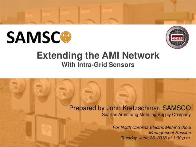 1 10/02/2012 Slide 1 Extending the AMI Network With Intra-Grid Sensors Prepared by John Kretzschmar, SAMSCO Spartan Armstr...