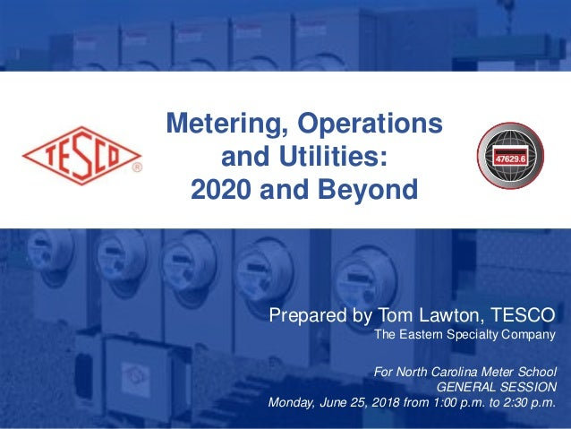 1 10/02/2012 Slide 1 Metering, Operations and Utilities: 2020 and Beyond Prepared by Tom Lawton, TESCO The Eastern Special...
