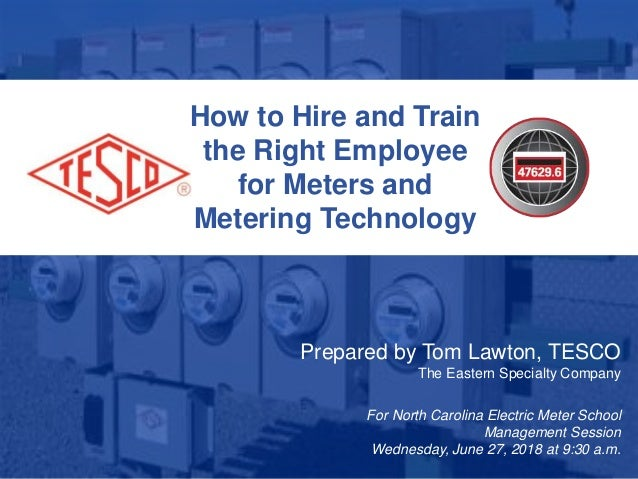 1 10/02/2012 Slide 1 How to Hire and Train the Right Employee for Meters and Metering Technology Prepared by Tom Lawton, T...