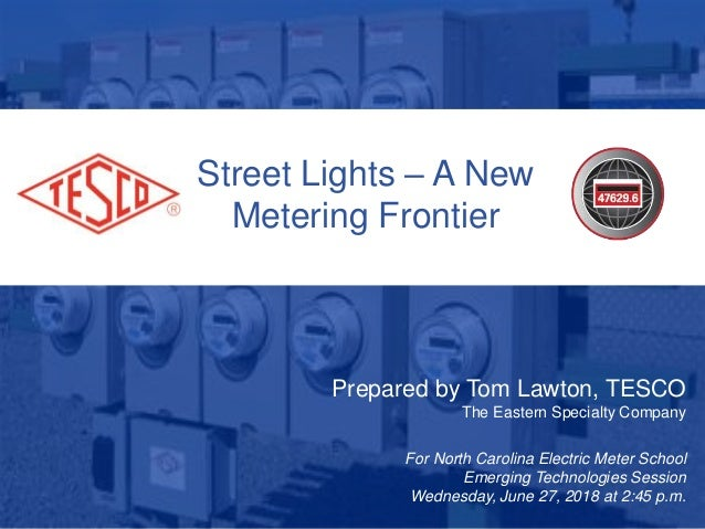 1 Street Lights – A New Metering Frontier Prepared by Tom Lawton, TESCO The Eastern Specialty Company For North Carolina E...