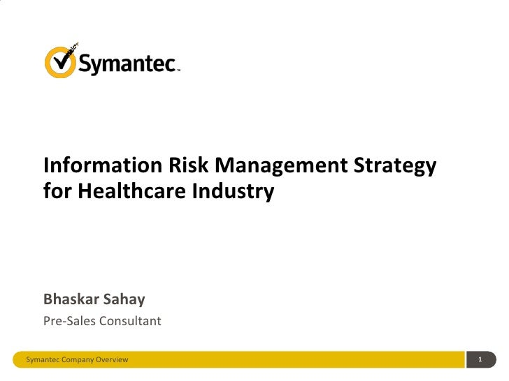 Information Risk Management Strategy    for Healthcare Industry    Bhaskar Sahay    Pre-Sales ConsultantSymantec Company O...