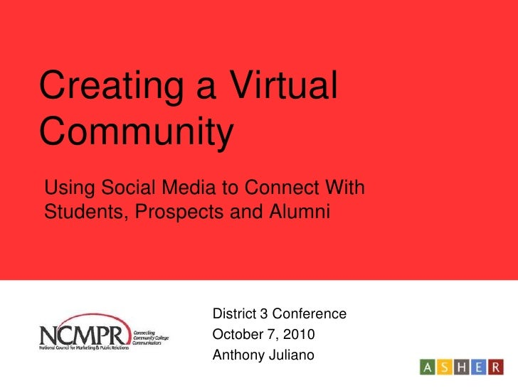Creating a Virtual Community<br />Using Social Media to Connect With Students, Prospects and Alumni<br />District 3Confer...