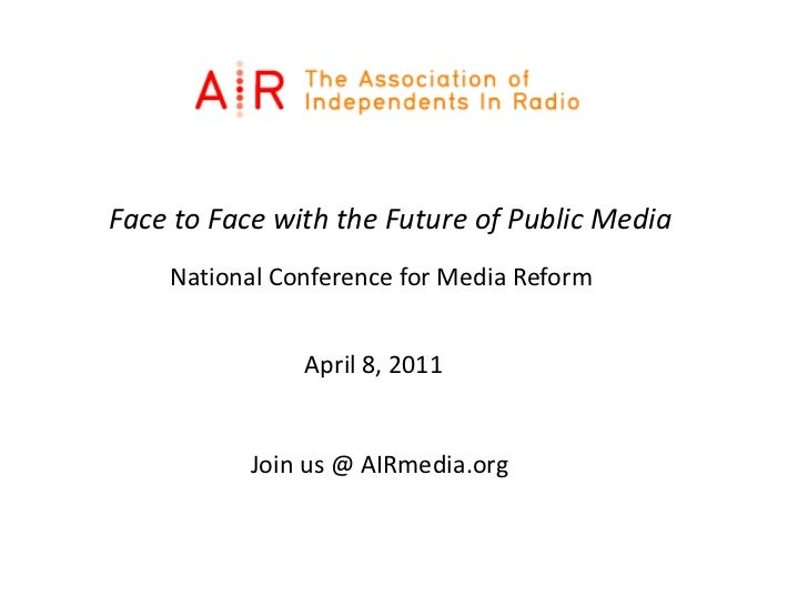 Face to Face with the Future of Public Media<br />National Conference for Media Reform<br />April 8, 2011	<br />Join us @ ...