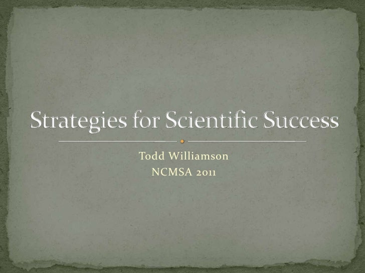 Todd Williamson<br />NCMSA 2011<br />Strategies for Scientific Success<br />