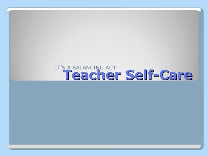 Teacher Self-Care IT'S A BALANCING ACT!