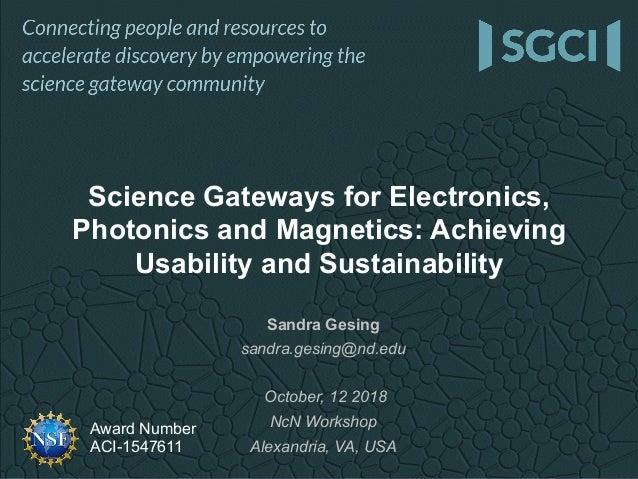 Award Number ACI-1547611 Sandra Gesing sandra.gesing@nd.edu October, 12 2018 NcN Workshop Alexandria, VA, USA Science Gate...