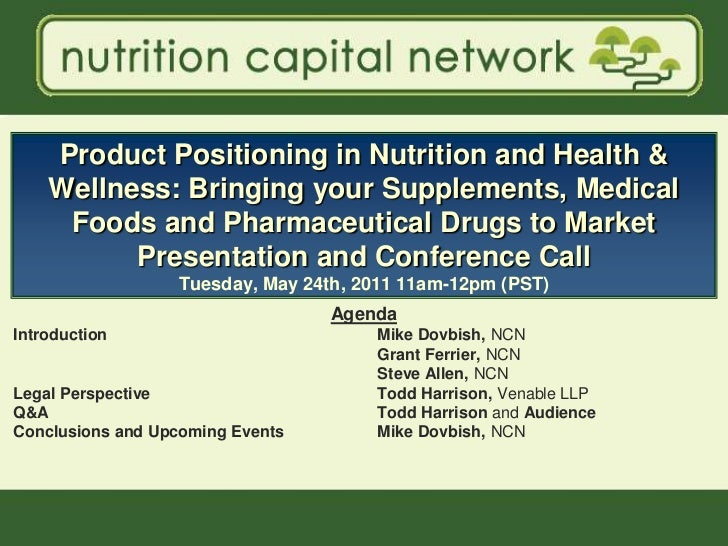 Product Positioning in Nutrition and Health &    Wellness: Bringing your Supplements, Medical     Foods and Pharmaceutical...